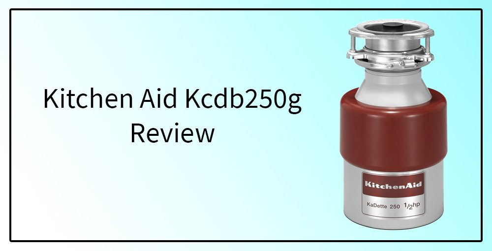 Kitchen Aid KCDB250G Continuous Feed Garbage Disposal Review
