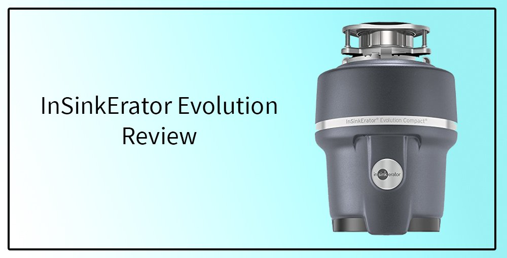 InSinkErator Evolution Review
