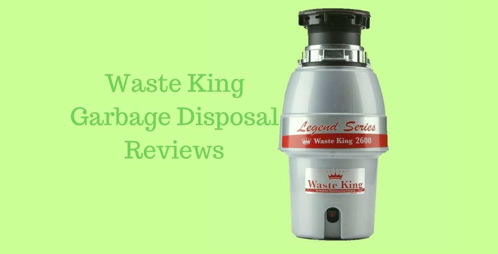 Waste King Garbage Disposal Reviews