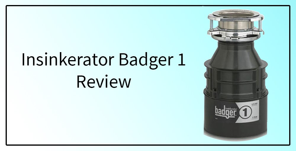 insinkerator badger 1 review