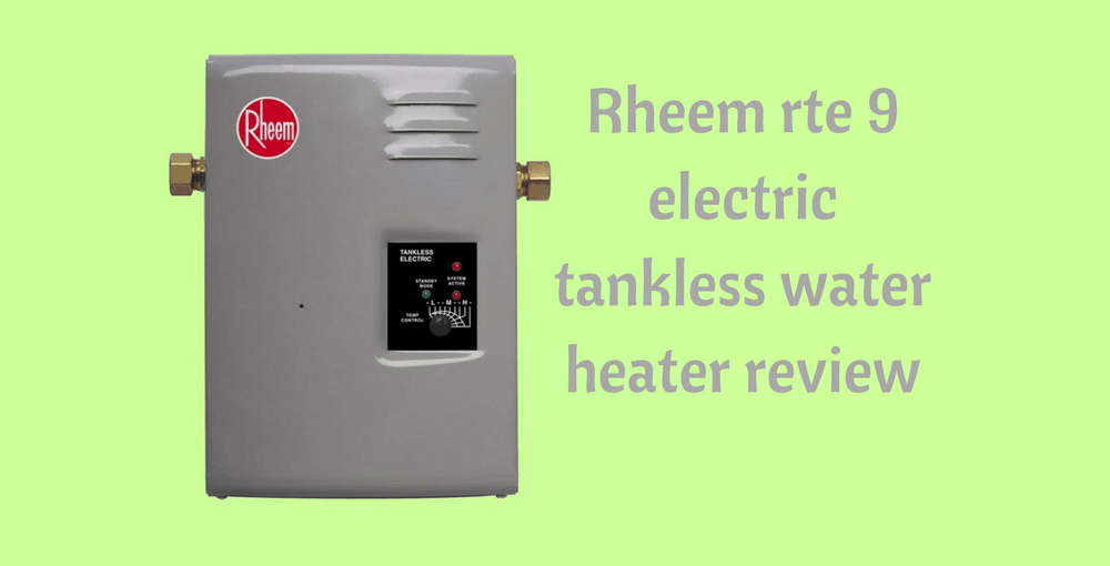 rheem rte 9 electric tankless water heater review