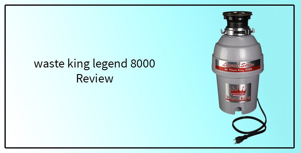 waste king legend 8000 review