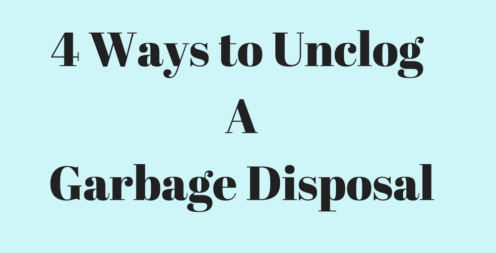 4 Ways to Unclog a Garbage Disposal