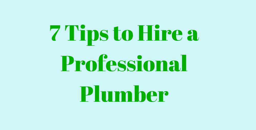7 Tips to Hire a Professional Plumber