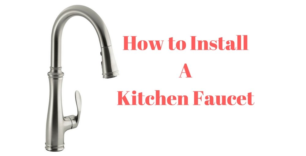 How to Install a Kitchen Faucet