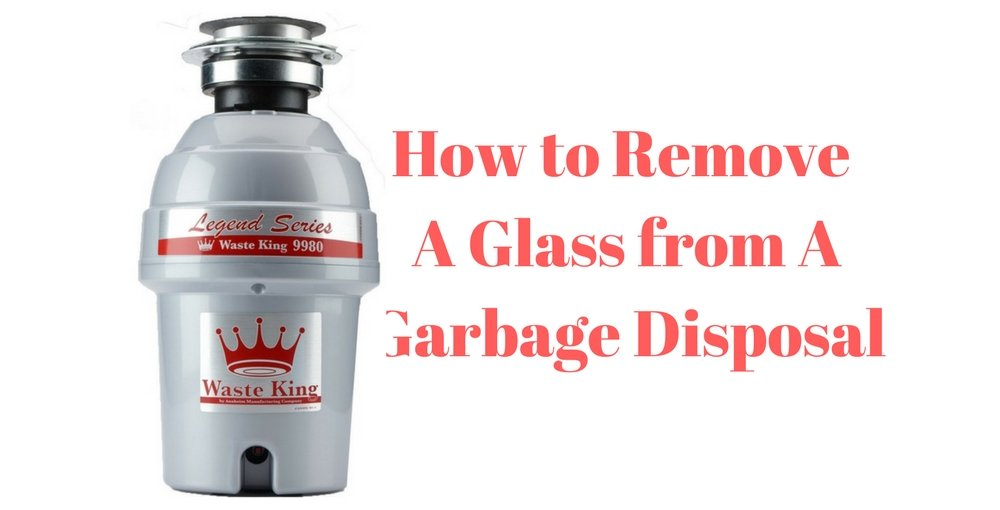 How to Remove a Glass from a Garbage Disposal