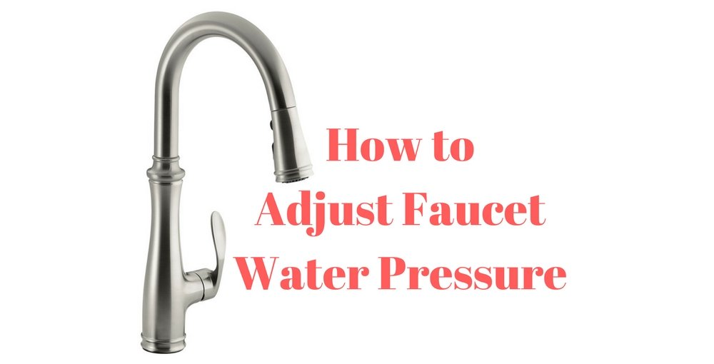 How to Adjust Faucet Water Pressure - (Ultimate Guide)