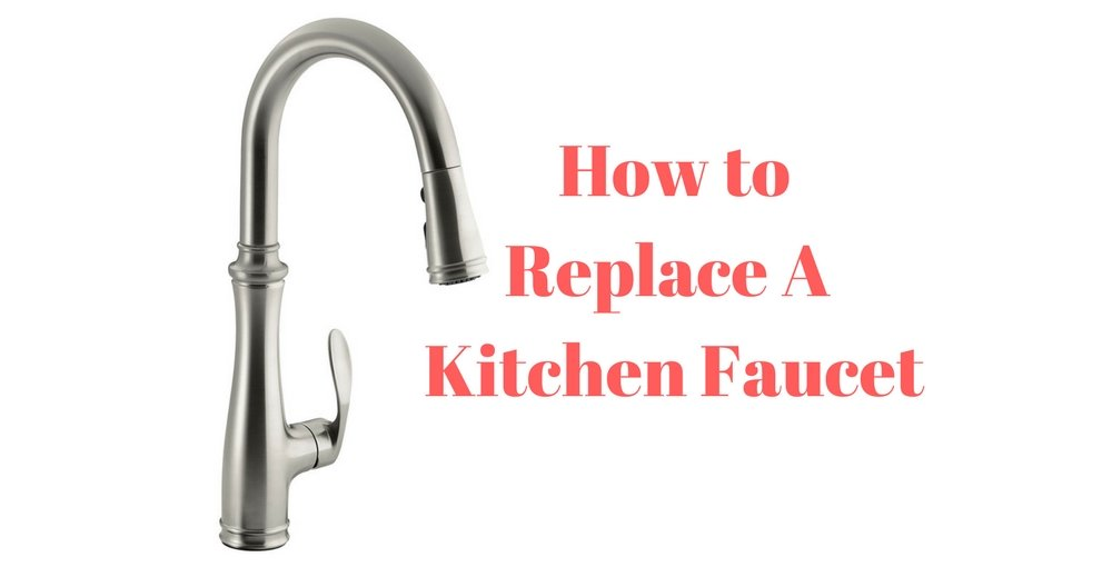 How To Replace A Kitchen Faucet Ultimate Guide